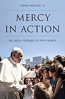 Mercy in Action The Social Teachings of Pope Francis -  edition by Massaro, SJ, Thomas, . Religion & Spirituality   @ .