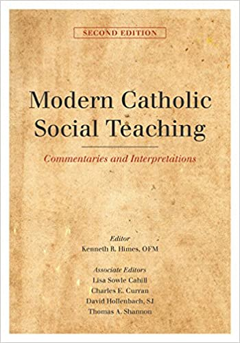 Modern Catholic Social Teaching Commentaries and Interpretations, Second Edition -  edition by Himes, Kenneth R.. Religion & Spirituality   @ .