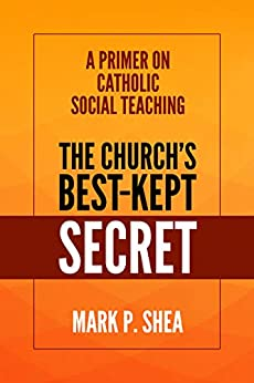 The Church's Best-Kept Secret A Primer on Catholic Social Teaching -  edition by Shea, Mark P.. Religion & Spirituality   @ .