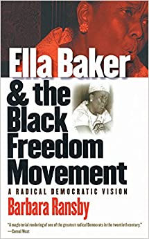 Ella Baker and the Black Freedom Movement A Radical Democratic Vision (Gender and American Culture) -  edition by Ransby, Barbara. Politics & Social Sciences   @ .