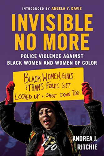 Invisible No More Police Violence Against Black Women and Women of Color -  edition by Ritchie, Andrea, Davis, Angela Y.. Politics & Social Sciences   @ .