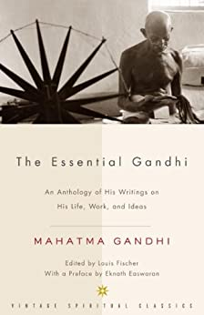 The Essential Gandhi An Anthology of His Writings on His Life, Work, and Ideas  Gandhi, Mahatma, Louis Fischer, Louis Fischer