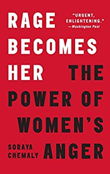 Rage Becomes Her The Power of Women's Anger -  edition by Chemaly, Soraya. Health, Fitness & Dieting   @ .