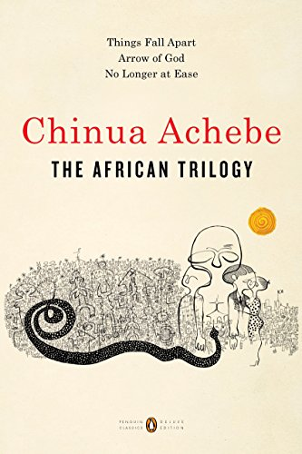 The African Trilogy Things Fall Apart; Arrow of God; No Longer at Ease (Penguin Classics Deluxe Edition) -  edition by Achebe, Chinua, Appiah, Kwame Anthony. Literature & Fiction   @ .