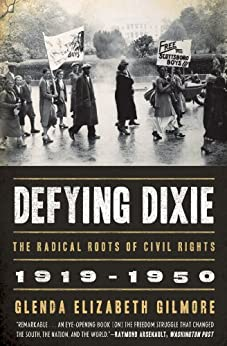 Defying Dixie The Radical Roots of Civil Rights, 1919-1950  Gilmore, Glenda Elizabeth