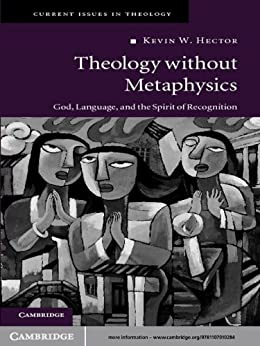 Theology without Metaphysics God, Language, and the Spirit of Recognition (Current Issues in Theology  8) -  edition by Hector, Kevin W.. Religion & Spirituality   @ .