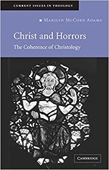 Christ and Horrors The Coherence of Christology (Current Issues in Theology  4) -  edition by Adams, Marilyn McCord. Religion & Spirituality   @ .
