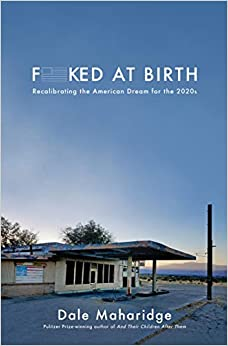 Fucked at Birth Recalibrating the American Dream for the 2020s Maharidge, Dale 9781951213220