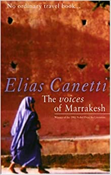 The Voices of Marrakesh A Record of a Visit Canetti, Elias, Underwood, J.A 9780714525808