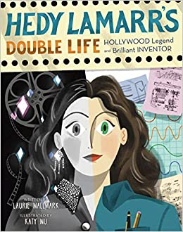 Hedy Lamarr's Double Life Hollywood Legend and Brilliant Inventor (Volume 4) (People Who Shaped Our World) Wallmark, Laurie, Wu, Katy 9781454926917