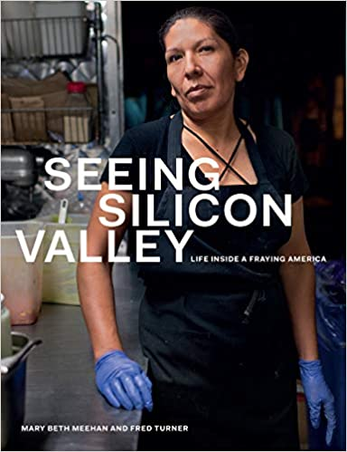 Seeing Silicon Valley Life inside a Fraying America Meehan, Mary Beth, Turner, Fred, Meehan, Mary Beth 9780226786483