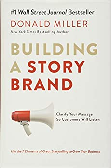Building a StoryBrand Clarify Your Message So Customers Will Listen Miller, Donald 9780718033323