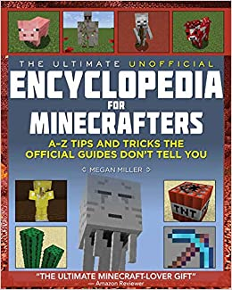 The Ultimate Unofficial Encyclopedia for Minecrafters An A - Z  of Tips and Tricks the Official Guides Don't Teach You (9781634506984) Miller, Megan