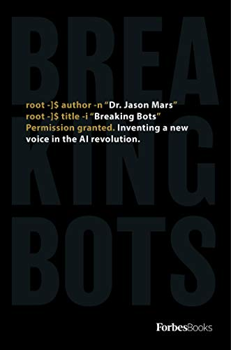 Breaking Bots Inventing A New Voice In The AI Revolution  Mars, Jason