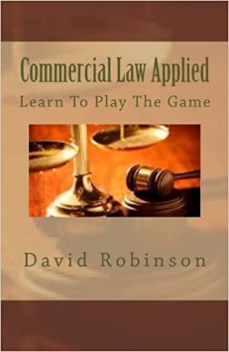 Commercial Law Applied Learn To Play The Game Robinson, David E. 9781478390350
