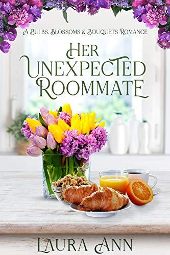 Her Unexpected Roommate a small town, sweet romance (Bulbs, Blossoms and Bouquets  1) -  edition by Ann, Laura. Religion & Spirituality   @ .