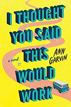 I Thought You Said This Would Work A Novel  Garvin, Ann