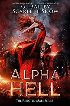 Alpha Hell A Dark Rejected Mates Romance (The Rejected Mate Series  1)  Bailey, G. , Snow, Scarlett