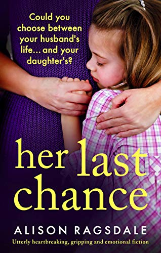 Her Last Chance Utterly heartbreaking, gripping and emotional fiction -  edition by Ragsdale, Alison. Literature & Fiction   @ .