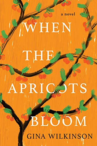 When the Apricots Bloom A Novel of Riveting and Evocative Fiction -  edition by Wilkinson, Gina. Literature & Fiction   @ .