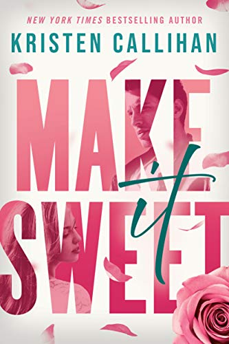 Make It Sweet -  edition by Callihan, Kristen. Literature & Fiction   @ .