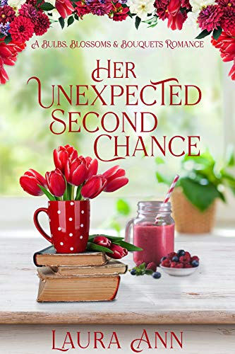 Her Unexpected Second Chance a clean, small-town romance (Bulbs, Blossoms and Bouquets  2) -  edition by Ann, Laura. Romance   @ .