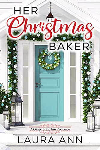Her Christmas Baker A Clean, Holiday Romance (The Gingerbread Inn  2) -  edition by Ann, Laura. Romance   @ .