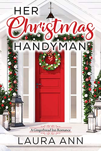 Her Christmas Handyman A Sweet, Small Town Christmas Romance (The Gingerbread Inn  1) -  edition by Ann, Laura. Romance   @ .