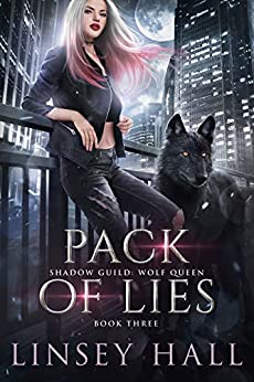 Pack of Lies (Shadow Guild Wolf Queen  3)  Hall, Linsey