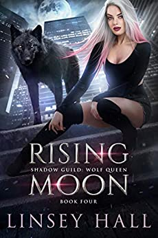 Rising Moon (Shadow Guild Wolf Queen  4)  Hall, Linsey