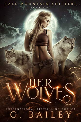Her Wolves A Rejected Mates Romance (Fall Mountain Shifters  1)  Bailey, G.
