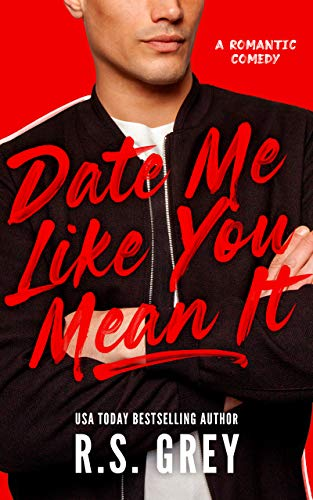 Date Me Like You Mean It -  edition by Grey, R.S.. Contemporary Romance   @ .