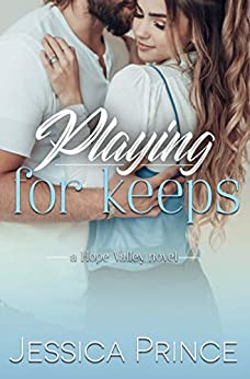 Playing for Keeps (Hope Valley  10) -  edition by Prince, Jessica. Contemporary Romance   @ .