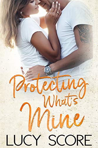 Protecting What's Mine A Small Town Love Story (Benevolence  3) -  edition by Score, Lucy. Romance   @ .