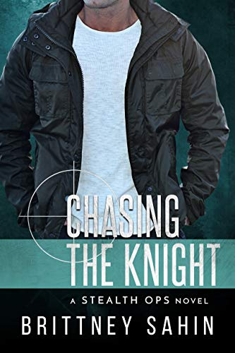 Chasing the Knight (Stealth Ops  6) -  edition by Sahin, Brittney. Romance   @ .