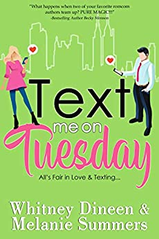 Text Me On Tuesday All is Fair in Love and Texting ... (An Accidentally in Love Story  1)  Dineen, Whitney, Summers, Melanie