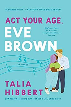 Act Your Age, Eve Brown A Novel (The Brown Sisters  3) -  edition by Hibbert, Talia. Contemporary Romance   @ .