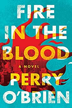 Fire in the Blood A Novel  O'Brien, Perry