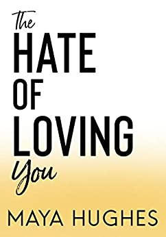 The Hate of Loving You (Falling Trilogy  3) -  edition by Hughes, Maya. Contemporary Romance   @ .