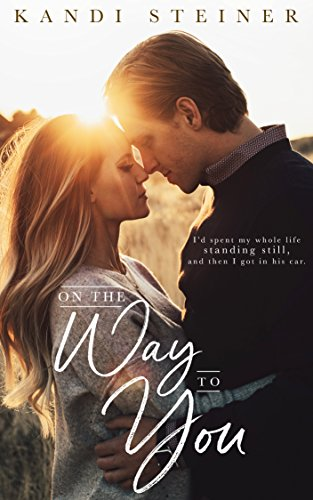 On the Way to You A Road Trip Romance -  edition by Steiner, Kandi. Contemporary Romance   @ .