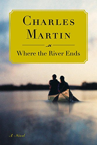 Where the River Ends A Novel -  edition by Martin, Charles. Religion & Spirituality   @ .