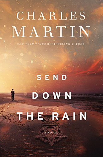 Send Down the Rain New from the author of The Mountains Between Us and the New York Times bestseller Where the River Ends -  edition by Martin, Charles. Religion & Spirituality   @ .