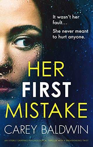 Her First Mistake An utterly gripping psychological thriller with a breathtaking twist -  edition by Baldwin, Carey. Literature & Fiction   @ .