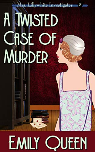 A Twisted Case of Murder A 1920s Murder Mystery (Mrs. Lillywhite Investigates  8) -  edition by Queen, Emily. Mystery, Thriller & Suspense   @ .