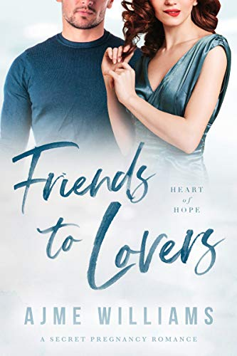 Friends to Lovers A Secret Pregnancy Romance (Heart of Hope) -  edition by Williams, Ajme. Literature & Fiction   @ .