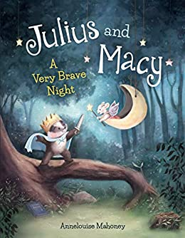 Julius and Macy A Very Brave Night -  edition by Mahoney, Annelouise, Mahoney, Annelouise. Children   @ .