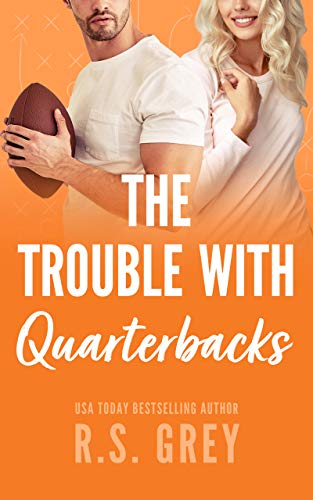 The Trouble With Quarterbacks -  edition by Grey, R.S.. Contemporary Romance   @ .