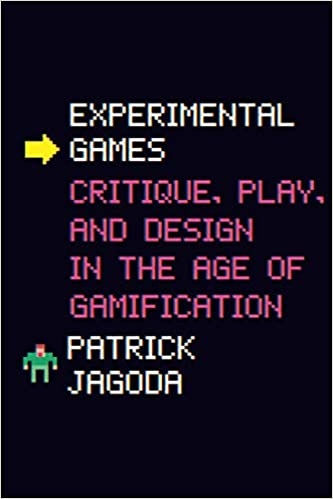 Experimental Games Critique, Play, and Design in the Age of Gamification Jagoda, Patrick 9780226629971