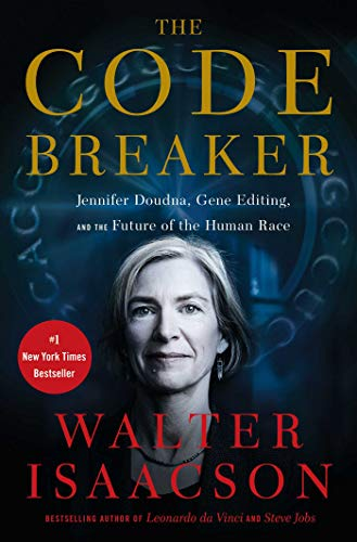 The Code Breaker Jennifer Doudna, Gene Editing, and the Future of the Human Race  Isaacson, Walter