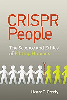 CRISPR People The Science and Ethics of Editing Humans, Greely, Henry T. -